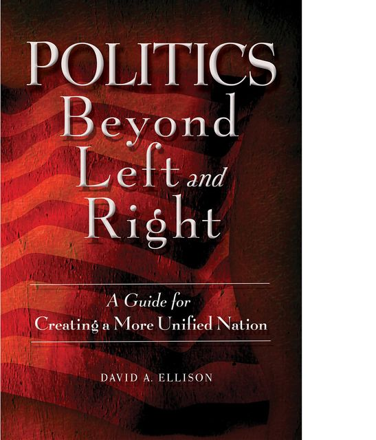 Politics Beyond Left and Right, David A. Ellison