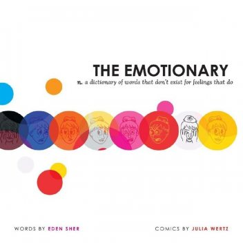 The Emotionary: A Dictionary of Words That Don't Exist for Feelings That Do, Eden Sher