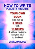 How to Write, Publish and Promote Your Own Book: In as Fast as 3 Hours with 10 Steps and Without having to Sell your Soul to the Devil, Daniel Marques