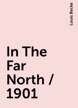 In The Far North / 1901, Louis Becke