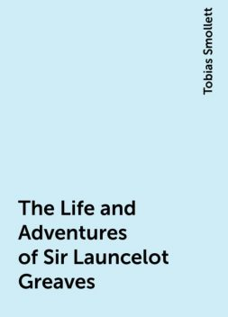 The Life and Adventures of Sir Launcelot Greaves, Tobias Smollett