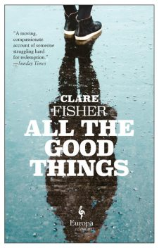 All the Good Things, Clare Fisher