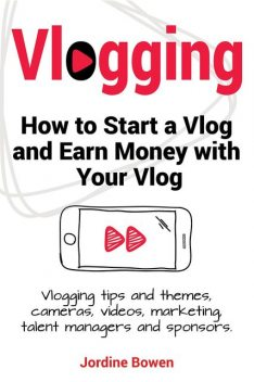 Vlogging. How to start a vlog and earn money with your vlog. Vlogging tips and themes, cameras, videos, marketing, talent managers and sponsors, Jordine Bowen