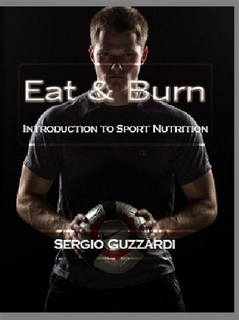 Eat & Burn: Introduction to Sport Nutrition, Sergio Guzzardi