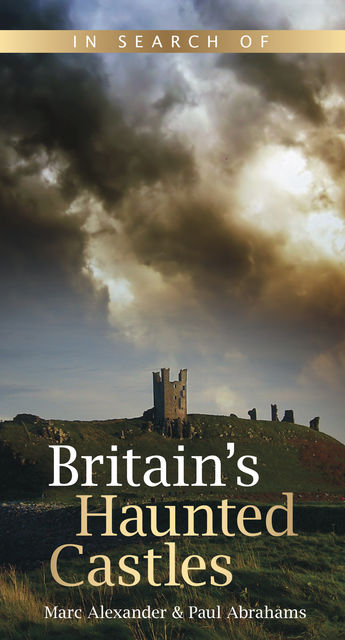 In Search of Britain's Haunted Castles, Marc Alexander