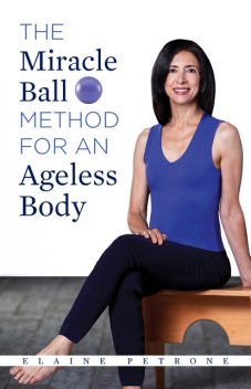 Miracle Ball Method for an Ageless Body, Elaine Petrone