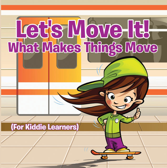 Let's Move It! What Makes Things Move (For Kiddie Learners), Baby Professor