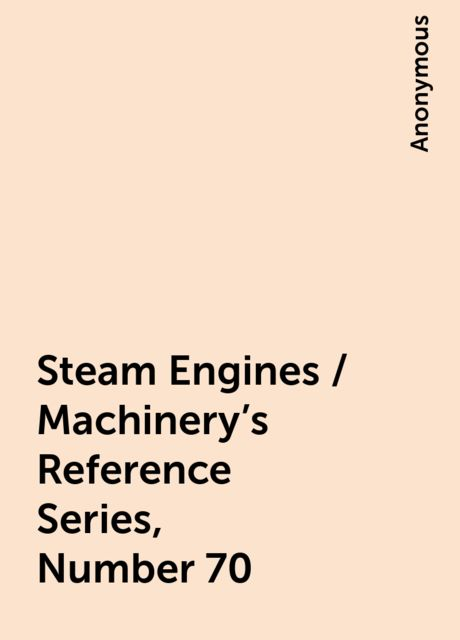 Steam Engines / Machinery's Reference Series, Number 70,