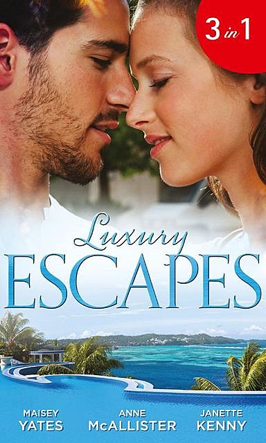 Luxury Escapes, Janette Kenny, Maisey Yates, Anne McAllister