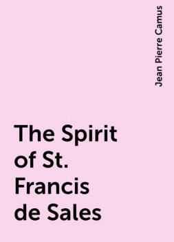 The Spirit of St. Francis de Sales, Jean Pierre Camus