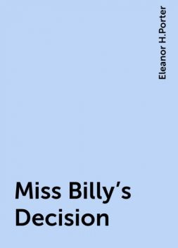 Miss Billy's Decision, Eleanor H.Porter