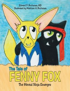 The Tale of Fenny Fox: The Mental Ninja Emerges, Edward P. Buchanan, Matthew A. Buchanan