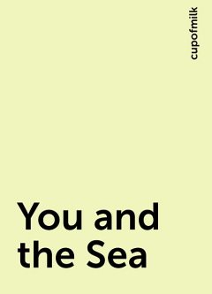You and the Sea, cupofmilk