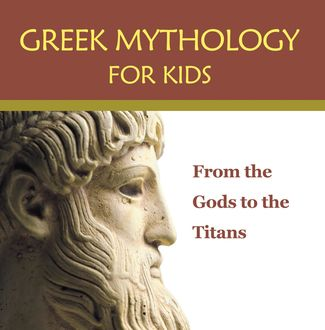 Greek Mythology for Kids: From the Gods to the Titans, Baby Professor