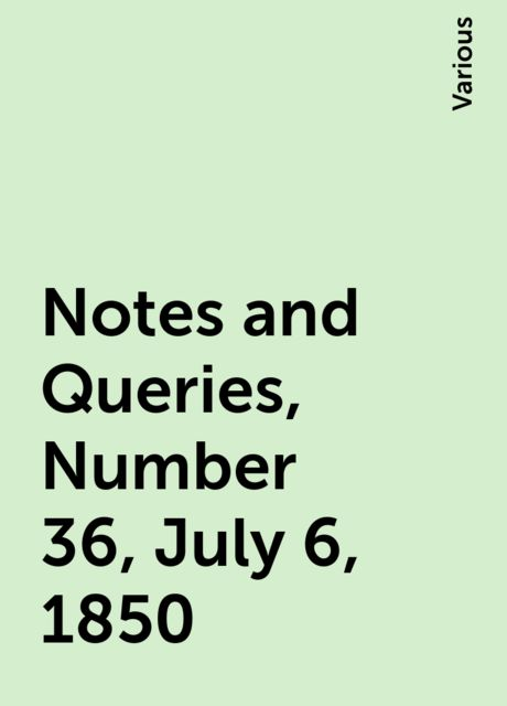 Notes and Queries, Number 36, July 6, 1850, Various