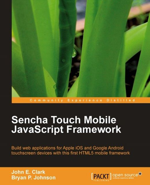 Sencha Touch Mobile JavaScript Framework, Bryan Johnson, John Clark
