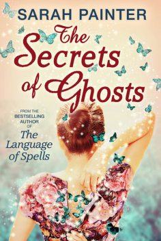 The Secrets Of Ghosts, Sarah Painter