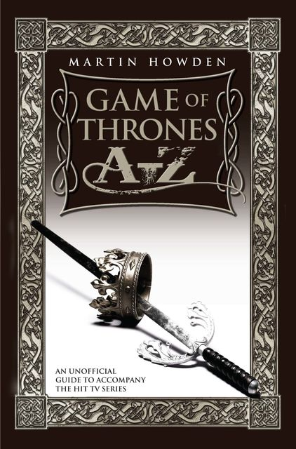 Games of Thrones A-Z: An Unofficial Guide to Accompany the Hit TV Series, Martin Howden