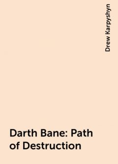 Darth Bane: Path of Destruction, Drew Karpyshyn