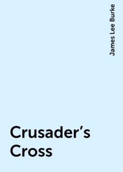 Crusader's Cross, James Lee Burke
