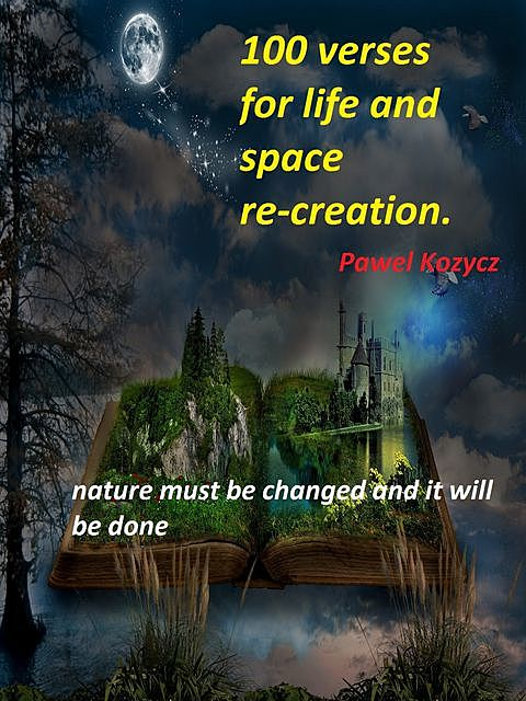 100 verses for life and space re-creation, Pawel Kozycz