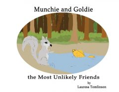 Munchie and Goldie – Most Unlikely Friends, Lauresa A Tomlinson