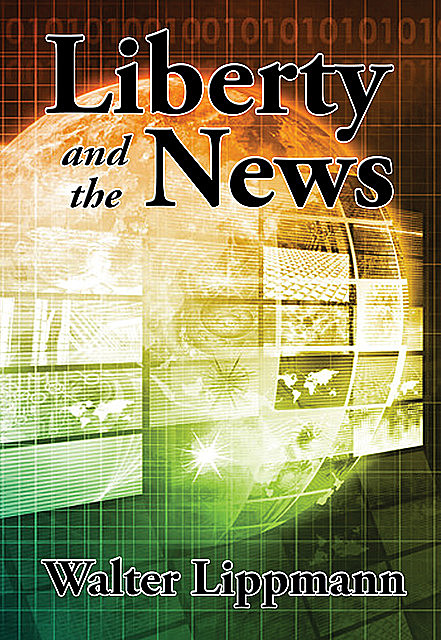 Liberty and the News, Walter Lippmann