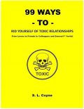 99 Ways to Rid Yourself of Toxic Relationships: From Lovers to Friends to Colleagues and General F**kwits, S.L. Coyne