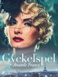 Gyckelspel, Anatole France