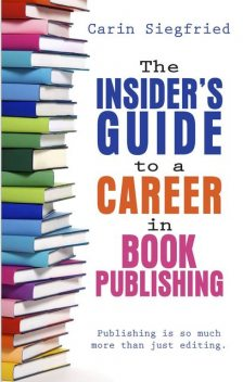 The Insider's Guide to a Career in Book Publishing, Carin Siegfried