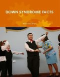 Down Syndrome Facts (a Guide for Parents and Professionals), Maureen Biwi