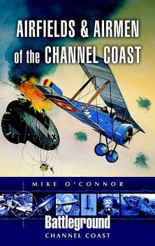 Airfields and Airmen of the Channel Coast, Mike O'Connor