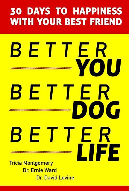 Better You, Better Dog, Better Life, David Levine, Ernie Ward, Tricia Montgomery