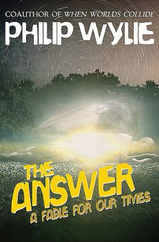 The Answer, Philip Wylie