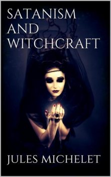 Satanism and Witchcraft, Jules Michelet