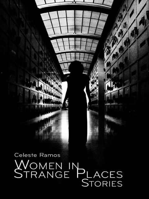Women in Strange Places Stories, Celeste Ramos