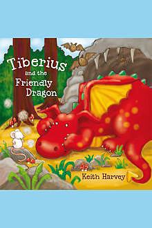Tiberius and the Friendly Dragon, Keith Harvey