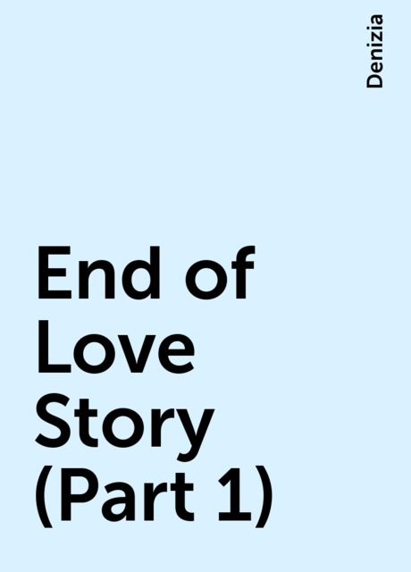 End of Love Story (Part 1), Denizia