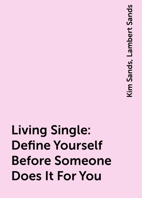 Living Single: Define Yourself Before Someone Does It For You, Kim Sands, Lambert Sands