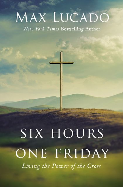 Six Hours One Friday, Max Lucado