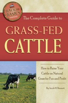 The Complete Guide to Grass-Fed Cattle, Jacob Bennett