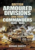 British Armoured Divisions and their Commanders, 1939–1945, Richard Doherty