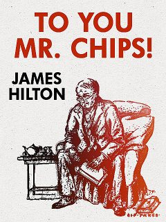 To You Mr. Chips, James Hilton