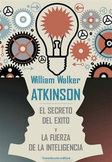 El secreto del exito y La fuerza de la inteligencia, William Walker Atkinson