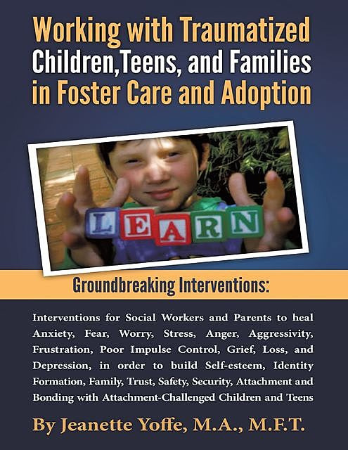 Groundbreaking Interventions: Working With Traumatized Children, Teens and Families In Foster Care and Adoption, Jeanette Yoffe, MA MFT