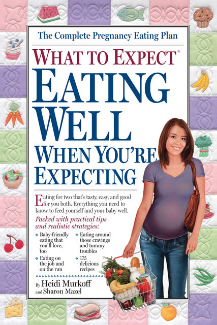 What to Expect: Eating Well When You're Expecting, Heidi Murkoff