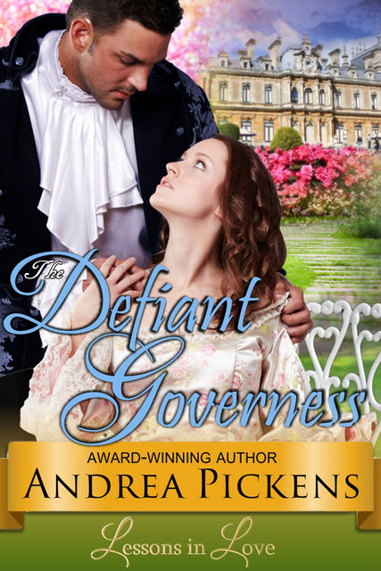The Defiant Governess (Lessons in Love, Book 1), Andrea Pickens