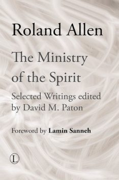 The Ministry of the Spirit, Roland Allen