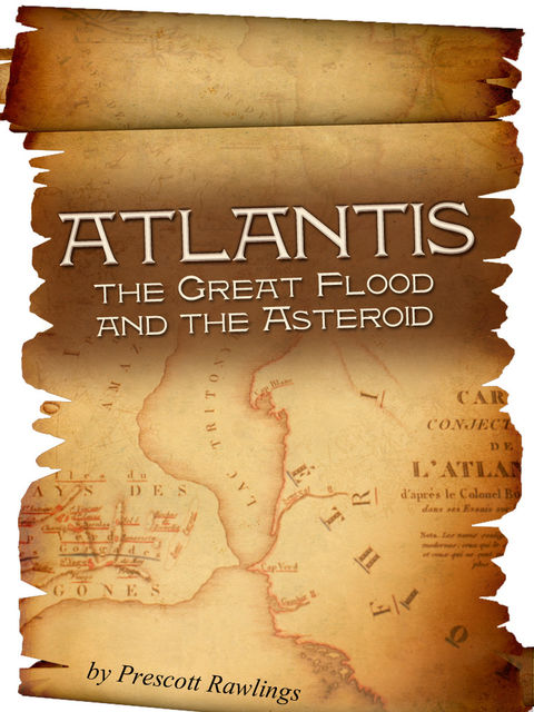 Atlantis, the Great Flood and the Asteroid, Prescott Sr. Rawlings