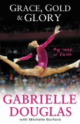 Grace, Gold, and Glory My Leap of Faith, Gabrielle Douglas, Michelle Burford